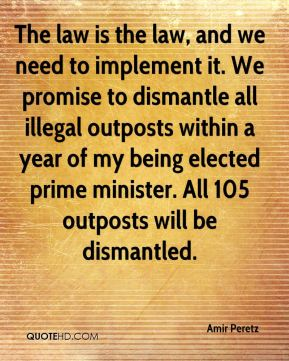 The law is the law, and we need to implement it. We promise to dismantle all illegal outposts within a year of my being elected prime minister. All 105 outposts will be dismantled.
