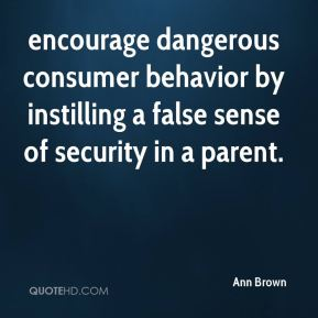 encourage dangerous consumer behavior by instilling a false sense of security in a parent.