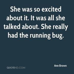 She was so excited about it. It was all she talked about. She really had the running bug.