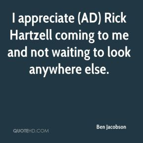 Ben Jacobson - I appreciate (AD) Rick Hartzell coming to me and not waiting to look anywhere else.
