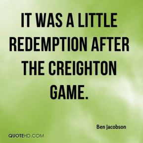 It was a little redemption after the Creighton game.