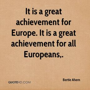 It is a great achievement for Europe. It is a great achievement for all Europeans.