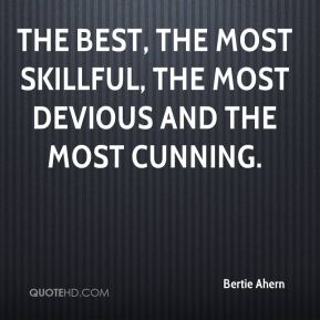 the best, the most skillful, the most devious and the most cunning.
