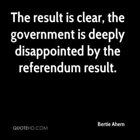 The result is clear, the government is deeply disappointed by the referendum result.