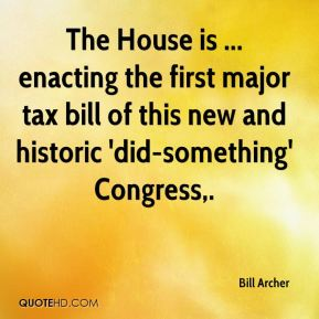 Bill Archer - The House is ... enacting the first major tax bill of this new and historic 'did-something' Congress.