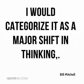 Bill Mitchell - I would categorize it as a major shift in thinking.