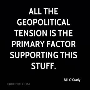 Bill O'Grady - All the geopolitical tension is the primary factor supporting this stuff.