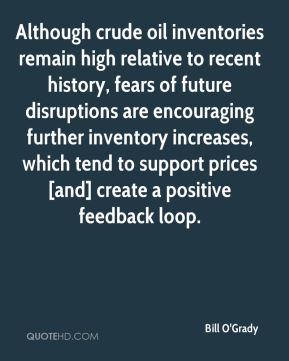 Bill O'Grady - Although crude oil inventories remain high relative to recent history, fears of future disruptions are encouraging further inventory increases, which tend to support prices [and] create a positive feedback loop.
