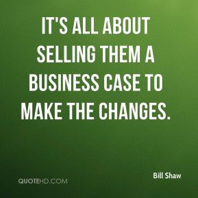 It's all about selling them a business case to make the changes.