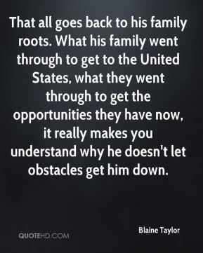That all goes back to his family roots. What his family went through to get to the United States, what they went through to get the opportunities they have now, it really makes you understand why he doesn't let obstacles get him down.