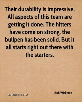 Their durability is impressive. All aspects of this team are getting it done. The hitters have come on strong, the bullpen has been solid. But it all starts right out there with the starters.