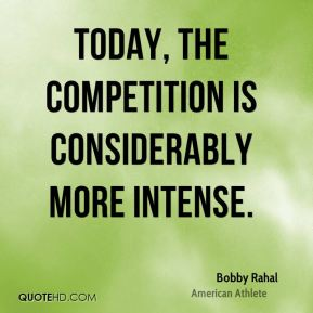 Bobby Rahal - Today, the competition is considerably more intense.