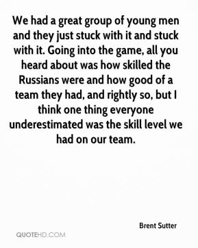 We had a great group of young men and they just stuck with it and stuck with it. Going into the game, all you heard about was how skilled the Russians were and how good of a team they had, and rightly so, but I think one thing everyone underestimated was the skill level we had on our team.