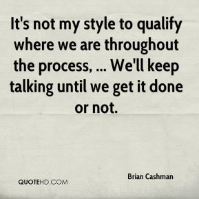 It's not my style to qualify where we are throughout the process, ... We'll keep talking until we get it done or not.