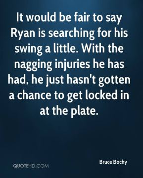 It would be fair to say Ryan is searching for his swing a little. With the nagging injuries he has had, he just hasn't gotten a chance to get locked in at the plate.