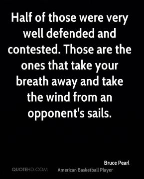 Half of those were very well defended and contested. Those are the ones that take your breath away and take the wind from an opponent's sails.