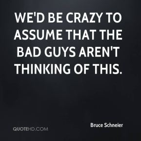Bruce Schneier - We'd be crazy to assume that the bad guys aren't thinking of this.