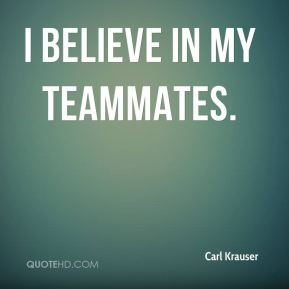 I believe in my teammates.