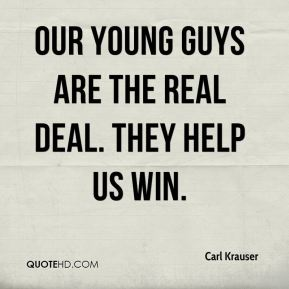 Our young guys are the real deal. They help us win.