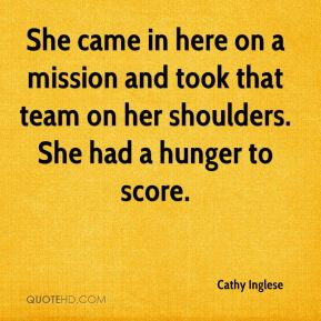 She came in here on a mission and took that team on her shoulders. She had a hunger to score.
