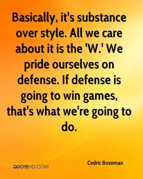 Cedric Bozeman - Basically, it's substance over style. All we care about it is the 'W.' We pride ourselves on defense. If defense is going to win games, that's what we're going to do.