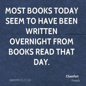 Most books today seem to have been written overnight from books read that day.