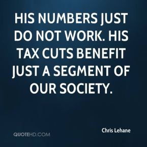 Chris Lehane - His numbers just do not work. His tax cuts benefit just a segment of our society.
