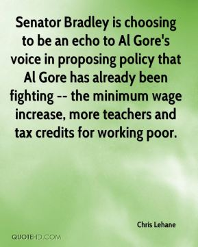 Chris Lehane - Senator Bradley is choosing to be an echo to Al Gore's voice in proposing policy that Al Gore has already been fighting -- the minimum wage increase, more teachers and tax credits for working poor.