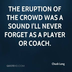 Chuck Long - The eruption of the crowd was a sound I'll never forget as a player or coach.