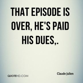 Claude Julien - That episode is over, he's paid his dues.