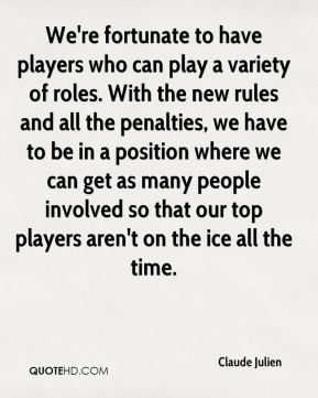 We're fortunate to have players who can play a variety of roles. With the new rules and all the penalties, we have to be in a position where we can get as many people involved so that our top players aren't on the ice all the time.