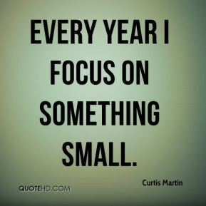Every year I focus on something small.