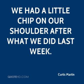 We had a little chip on our shoulder after what we did last week.