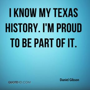 Daniel Gibson - I know my Texas history. I'm proud to be part of it.