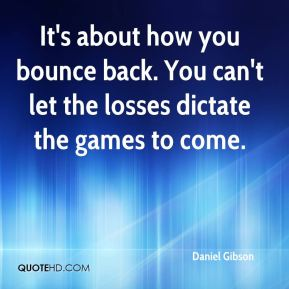 Daniel Gibson - It's about how you bounce back. You can't let the losses dictate the games to come.