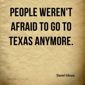 Daniel Gibson - People weren't afraid to go to Texas anymore.