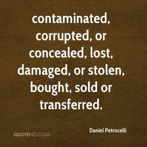 Daniel Petrocelli - contaminated, corrupted, or concealed, lost, damaged, or stolen, bought, sold or transferred.