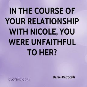 Daniel Petrocelli - In the course of your relationship with Nicole, you were unfaithful to her?