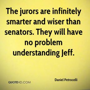 Daniel Petrocelli - The jurors are infinitely smarter and wiser than senators. They will have no problem understanding Jeff.