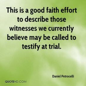 This is a good faith effort to describe those witnesses we currently believe may be called to testify at trial.