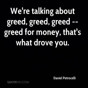 Daniel Petrocelli - We're talking about greed, greed, greed -- greed for money, that's what drove you.