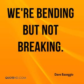Dave Baseggio - We're bending but not breaking.