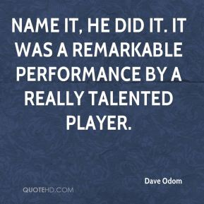 Dave Odom - Name it, he did it. It was a remarkable performance by a really talented player.