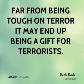 David Davis - Far from being tough on terror it may end up being a gift for terrorists.