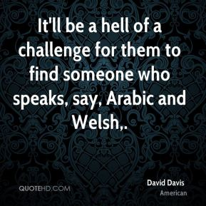 David Davis - It'll be a hell of a challenge for them to find someone who speaks, say, Arabic and Welsh.