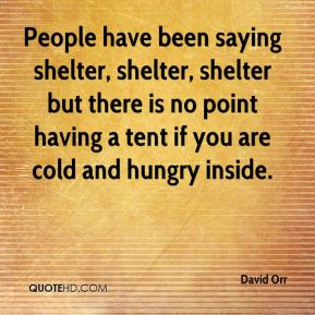 David Orr - People have been saying shelter, shelter, shelter but there is no point having a tent if you are cold and hungry inside.