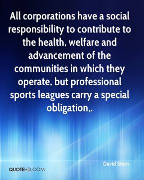 All corporations have a social responsibility to contribute to the health, welfare and advancement of the communities in which they operate, but professional sports leagues carry a special obligation.