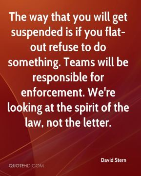 The way that you will get suspended is if you flat-out refuse to do something. Teams will be responsible for enforcement. We're looking at the spirit of the law, not the letter.