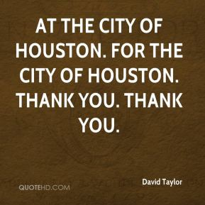 At the City of Houston. For the City of Houston. Thank you. Thank you.
