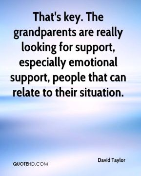That's key. The grandparents are really looking for support, especially emotional support, people that can relate to their situation.